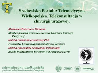 Srodowisko Portalu: Telemedycyna Wielkopolska. Telekonsultacja w chirurgii urazowej.
