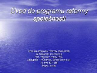 Úvod do programu reformy společnosti Za Občanský monitoring Mgr. Vítězslav Praks, PhD.
