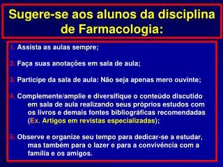 Sugere-se aos alunos da disciplina de Farmacologia: