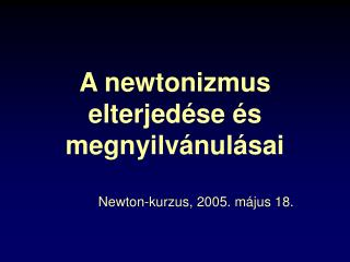A newtonizmus elterjed�se �s megnyilv�nul�sai