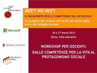 26 e 27 marzo 2013  Roma, Citt� educativa WORKSHOP PER DOCENTI: