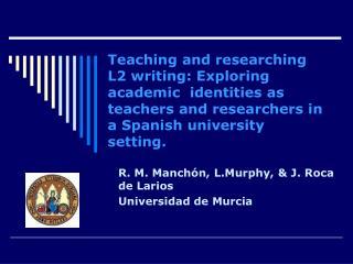 R. M. Manch ón, L.Murphy, & J. Roca de Larios Universidad de Murcia