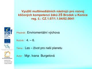 Předmět :  Enviromentální výchova Ročník :   4. – 6. Téma :   Les – život pro naši planetu