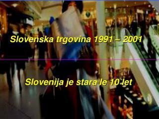 Slovenska trgovina 1991 – 2001