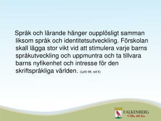 Alla förskolor ska arbeta med barns språkliga utveckling.  (  BUN mål 2010 )