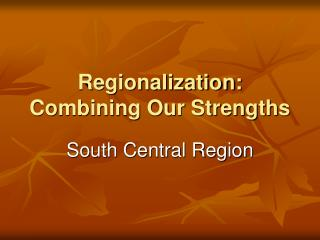 Regionalization:  Combining Our Strengths