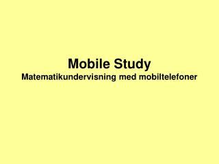 Mobile Study Matematikundervisning med mobiltelefoner