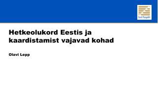 Hetkeolukord Eestis ja kaardistamist vajavad kohad  Olavi Lepp