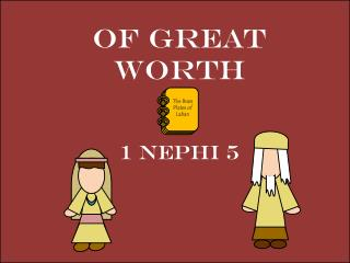 Of Great Worth 1 Nephi 5