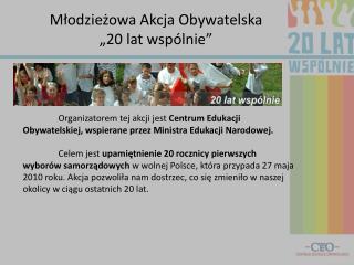 """Młodzieżowa Akcja Obywatelska """"20 lat wspólnie"""""""