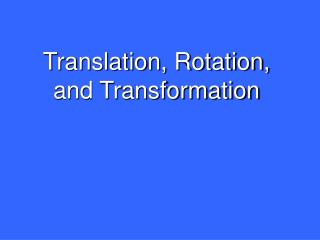 Translation, Rotation, and Transformation