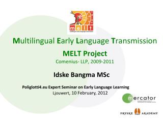 M ultilingual E arly  L anguage  T ransmission MELT Project Comenius - LLP, 2009-2011