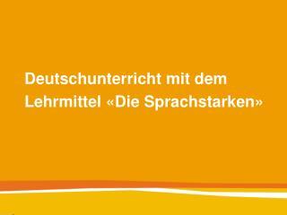 Deutschunterricht mit dem Lehrmittel �Die Sprachstarken�