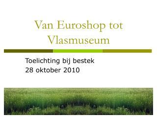 Van Euroshop tot Vlasmuseum