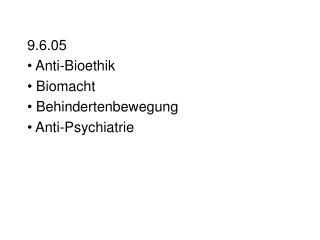 9.6.05  Anti-Bioethik   Biomacht  Behindertenbewegung  Anti-Psychiatrie