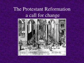 The Protestant Reformation  a call for change