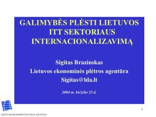 G ALIMYBĖS PLĖSTI LIETUVOS ITT SEKTORIAUS INTERNACIONALIZAVIMĄ  Sigitas Brazinskas