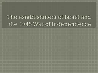 The establishment of Israel and the 1948 War of Independence