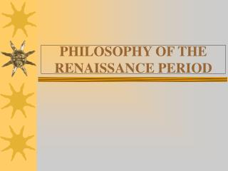 PHILOSOPHY OF THE RENAISSANCE PERIOD