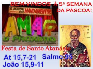 BEM-VINDOS   À 5ª SEMANA DA PÁSCOA ! Festa de Santo Atanásio