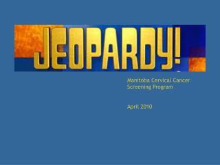 Manitoba Cervical Cancer Screening Program April 2010
