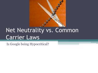 Net Neutrality vs. Common Carrier Laws