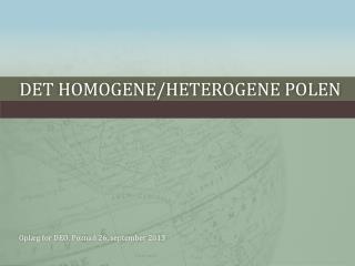 Det homogene/heterogene  POlen