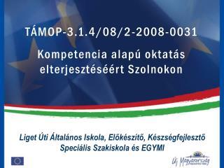 TÁMOP-3.1.4/08/2-2008-0031 Kompetencia alapú oktatás elterjesztéséért Szolnokon