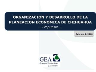 ORGANIZACION Y DESARROLLO DE LA PLANEACION ECONOMICA DE CHIHUAHUA -- Propuesta --