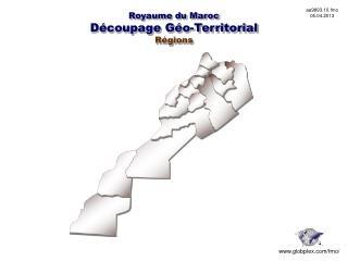 Royaume du Maroc Découpage Géo-Territorial Régions