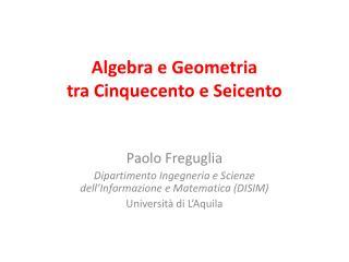 Algebra e Geometria tra Cinquecento e Seicento