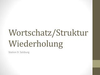 Wortschatz / Struktur Wiederholung