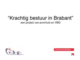 """""""Krachtig bestuur in Brabant"""" een project van provincie en VBG"""