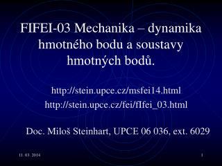 FIFEI-03 Mechanika  –  dynamika hmotného bodu  a  soustav y  hmotných bodů.