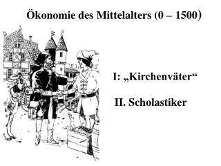 Ökonomie des Mittelalters (0 – 1500 )