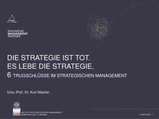 Die Strategie ist Tot.  Es lebe die Strategie. 6  Trugschlüsse im Strategischen Management