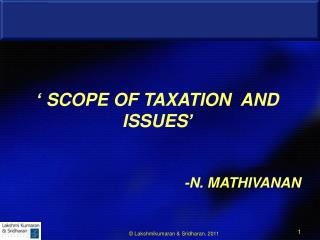 ' SCOPE OF TAXATION  AND ISSUES' -N. MATHIVANAN