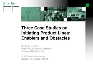 Three Case Studies on Initiating Product Lines: Enablers and Obstacles