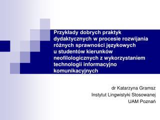 dr Katarzyna Gramsz Instytut Lingwistyki Stosowanej UAM Poznań