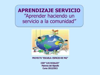 APRENDIZAJE SERVICIO �Aprender haciendo un servicio a la comunidad�