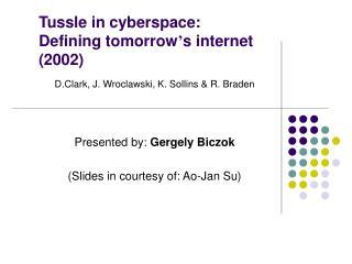 Tussle in cyberspace:        Defining tomorrow s internet  2002