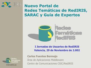 Carlos Fuentes Bermejo �rea de Aplicaciones Middleware Centro de Comunicaciones CSIC/RedIRIS