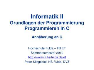 Informatik II Grundlagen der Programmierung Programmieren in C Annäherung an C