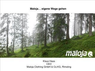 Maloja, eigene Wege gehen Klaus Haas CEO Maloja  Clothing  GmbH & Co.KG,  Rimsting