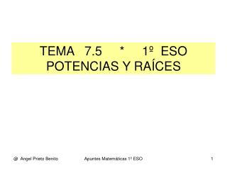 TEMA   7.5     *     1º  ESO POTENCIAS Y RAÍCES