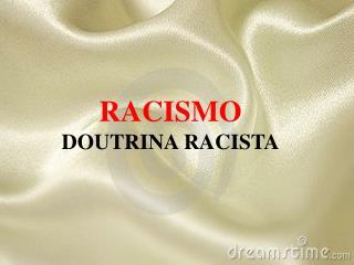 RACISMO DOUTRINA RACISTA