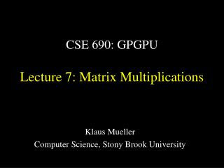 CSE 690: GPGPU Lecture 7: Matrix Multiplications