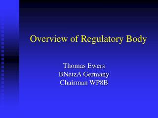 Overview of Regulatory Body