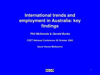International trends and employment in Australia: key findings Phil McKenzie & Gerald Burke