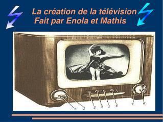 La création de la télévision            Fait par Enola et Mathis